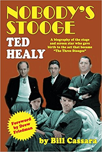 'Nobody's Stooge: Ted Healy': Living gumshoe Bill Cassara investigates the life and mysterious death of the founder of The Three Stooges